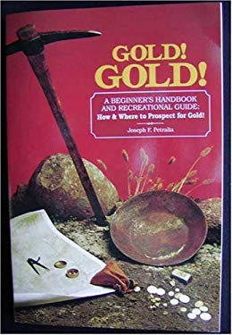 Gold!gold!: How and Where to Prospect for Gold 9780960589005