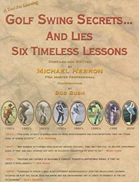 Golf Swing Secrets and Lies: Six Timeless Lessons 9780962021435