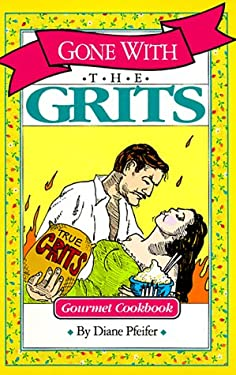 Gone with the Grits: Gourmet Cookbook 9780961830694