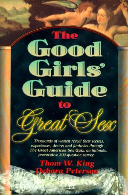 Good Girls Guide to Great Sex: Thousands of Women Reveal Their Secrets, Experiences, Desires... 9780964645202