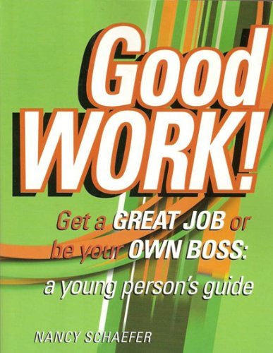 Good Work!: Get a Great Job or Be Your Own Boss 9780968784037