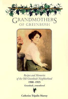 Grandmothers of Greenbush: Recipes and Memories of the Old Greenbush Neighborhood 1900-1925 9780962634635