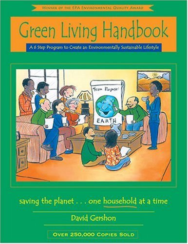 Green Living Handbook: A 6 Step Program to Create an Environmentally Sustainable Lifestyle 9780963032744