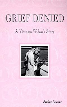 Grief Denied: A Vietnam Widow's Story 9780967142401