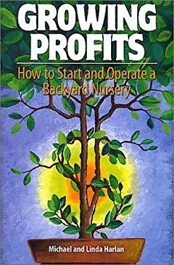 Growing Profits: How to Start & Operate a Backyard Nursery 9780965456777