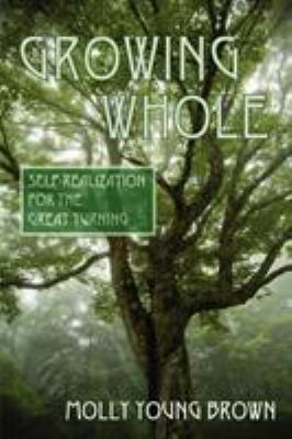 Growing Whole: Self-Realization for the Great Turning 9780961144456