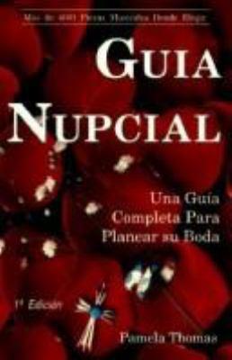 Guia Nupcial: Una Guia Completa Para Planear Su Boda = Bridal Guide 9780961588236