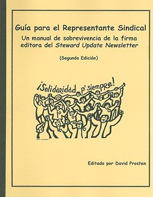 Guia Para el Representante Sindical: Un Manual de Sobrevivencia de la Firma Editora del Steward Update Newsletter 9780965948647
