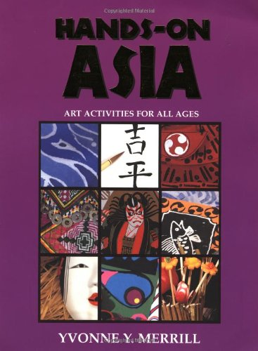 Hands-On Asia: Art Activities for All Ages 9780964317758
