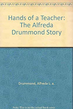 Hands of a Teacher: The Alfreda Drummond Story 9780964337473