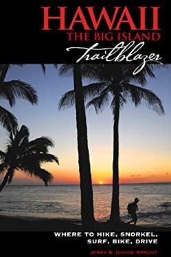 Hawaii: The Big Island Trailblazer: Where to Hike, Snorkel, Surf, Bike, & Drive