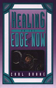 Healing on the Edge of Now: A Practical Guide for the Use of Psychoneuroimmunology 9780961574321