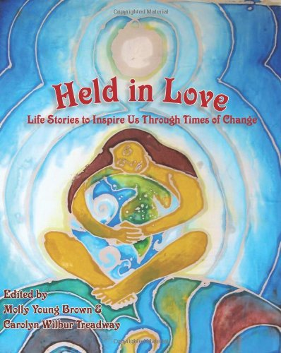 Held in Love: Life Stories to Inspire Us Through Times of Change 9780961144463
