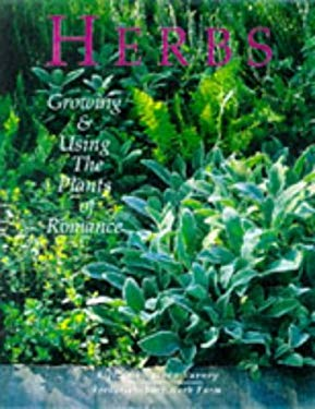Herbs: Growing & Using the Plants of Romance 9780962823671