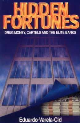 Hidden Fortunes: Drug Money/The Cartels and the Elite World Banks 9780966996807