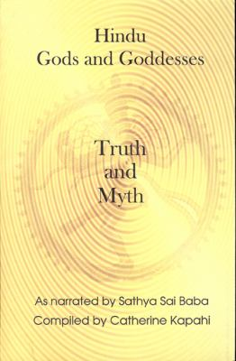 Hindu Gods and Goddesses Truth and Myth: As Narrated by Sathya Sai Baba 9780968316122