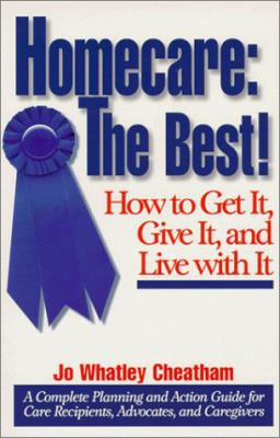 Homecare: The Best: How to Get It, Give It, and Live with It 9780967088006