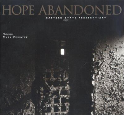 Hope Abandoned: Eastern State Penitentiary 9780967045504
