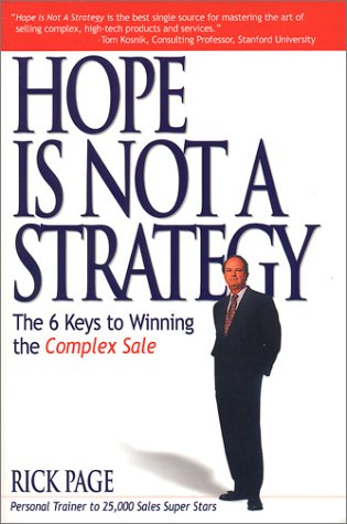 Hope is Not a Strategy: The 6 Keys to Winning the Complex Sale 9780966910247
