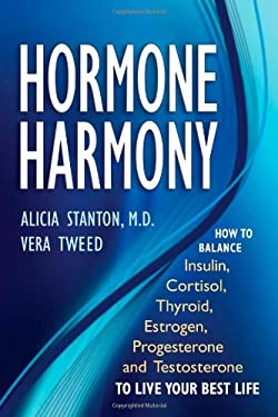 Hormone Harmony: How to Balance Insulin, Cortisol, Thyroid, Estrogen, Progesterone and Testosterone to Live Your Best Life 9780967873398