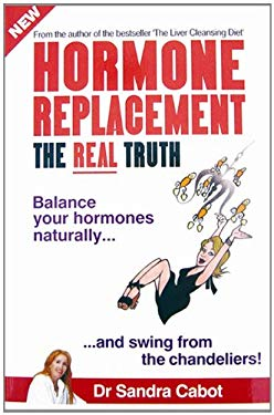Hormone Replacement the Real Truth: Balance Your Hormones Naturally and Swing from the Chandeliers! 9780967398310