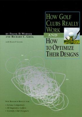 How Golf Clubs Really Work and How to Optimize Their Designs 9780967762500