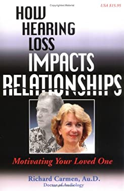 How Hearing Loss Impacts Relationships: Motivating Your Loved One 9780966182637