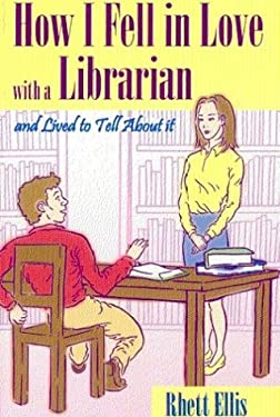 How I Fell in Love with a Librarian and Lived to Tell about It 9780967063140
