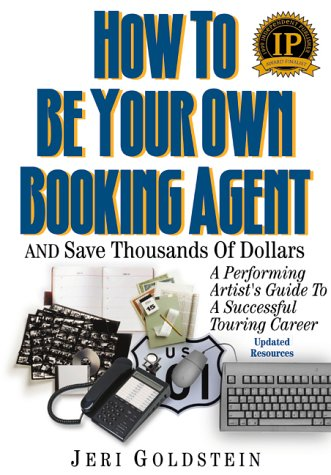 How to Be Your Own Booking Agent & Save Thousands of Dollars: A Performing Artist's Guide to a Successful Touring Career