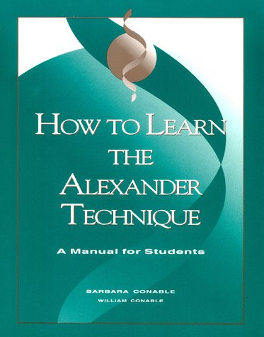 How to Learn the Alexander Technique: A Manual for Students