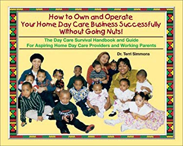 How to Own and Operate Your Home Day Care: Successfully Without Going Nuts 9780965506434