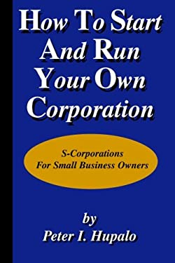 How to Start and Run Your Own Corporation 9780967162447