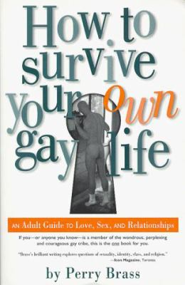 How to Survive Your Own Gay Life: An Adult Guide to Love, Sex, and Relationships 9780962712395