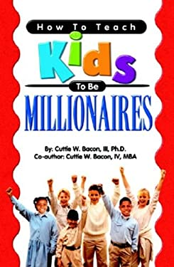 How to Teach Kids to Be Millionaires 9780967854410