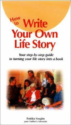 How to Write Your Own Life Story: Your Step-By-Step Guide to Turning Your Life Story Into a Book 9780965630955