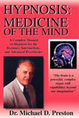Hypnosis: Medicine of the Mind - A Complete Manual on Hypnosis for the Beginner, Intermediate and Advanced Practitioner 9780963294746