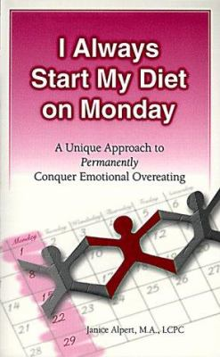 I Always Start My Diet on Monday: A Unique Program to Permanently Conquer Emotional Overeating 9780965502306