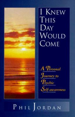I Knew This Day Would Come: A Personal Journey to Psychic Self-Awareness 9780966753707