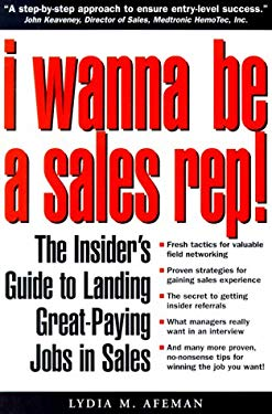 I Wanna Be a Sales Rep!: The Insider's Guide to Landing Great-Paying Jobs in Sales 9780966291100