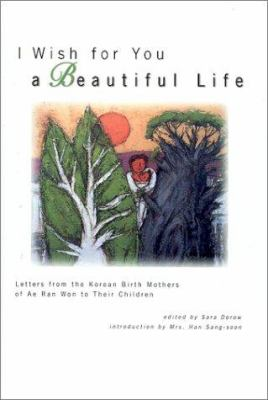 I Wish for You a Beautiful Life: Letters from the Korean Birth Mothers of Ae Ran Won to Their 9780963847232