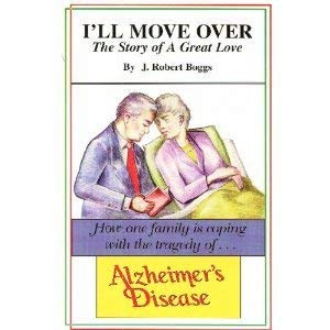 I'll Move Over - The Story of a Great Love: How One Family is Coping with Alzheimer's