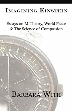 Imagining Einstein: Essays on M-Theory, World Peace & the Science of Compassion 9780967745879