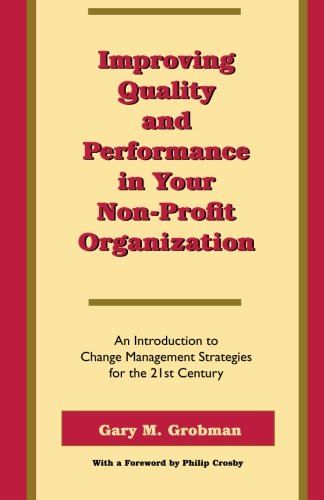 Improving Quality and Performance in Your Non-Profit Organization: An Introduction to Change Management Strategies for the 21st Century 9780965365345