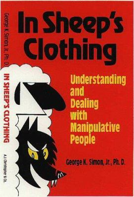 In Sheep's Clothing: Understanding and Dealing with Manipulative People 9780965169608