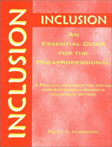 Inclusion: An Essential Guide for the Para-Professional: A Practical Reference Tool for All Professionals Working in Inclusionary Settings