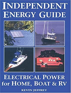 Independent Energy Guide: Electrical Power for Home, Boat, & RV