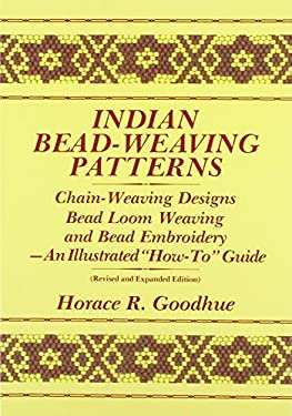 "Indian Bead-Weaving Patterns: Chain-Weaving Designs Bead Loom Weaving and Bead Embroidery - An Illustrated ""How-To"" Guide"