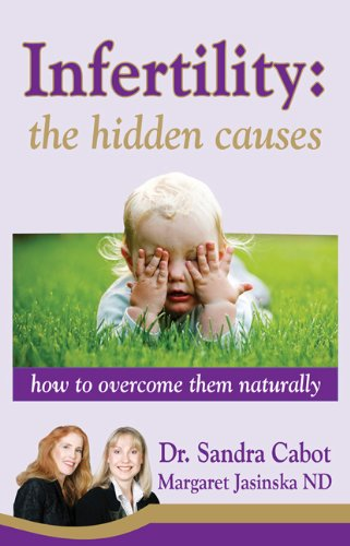 Infertility: The Hidden Causes: How to Overcome Them Naturally 9780967398341
