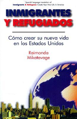 Inmigrantes y Refugiados: Como Crear Su Nueva Vida En Los Estados Unidos = Immigrants and Refugees 9780964721333