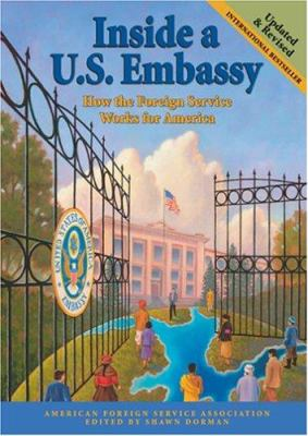 Inside a U. S. Embassy : How the Foreign Service Works for America